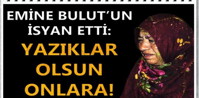 """EMİNE BULUT'UN ANNESİ: """"BUNLAR ÇEKİM YAPIYOR ANNEANNE DİYOR. BEN AMBULANS ÇAĞIRIN DİYORUM"""""""