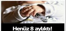 8 aylık bebekten çok acı haber…